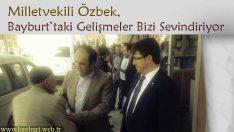 Özbek, Bayburt'taki Gelişmeler Bizi Sevindiriyor