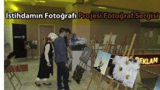 """""""İstihdamın Fotoğrafı"""" Projesi Fotoğraf Sergisi"""