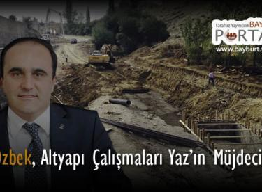 Milletvekili Özbek, Altyapı Çalışmaları Yaz'ın Müjdecisidir