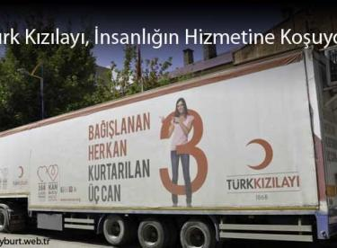 Türk Kızılayı, İnsanlığın Hizmetine Koşuyor
