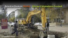 Belediye Başkanı Memiş, Altyapı Çalışmalarını İnceledi