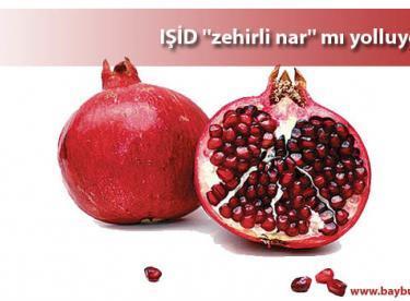 """IŞİD """"zehirli nar"""" mı yolluyor ?"""