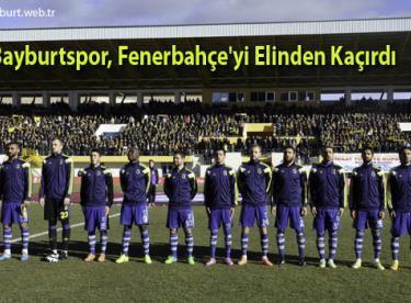 Bayburtspor, Fenerbahçe'yi Elinden Kaçırdı