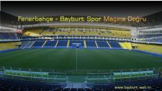 Fenerbahçe – Bayburt Spor Maçına Doğru