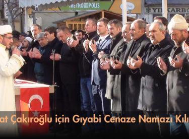 Fırat Çakıroğlu için Gıyabi Cenaze Namazı Kılındı
