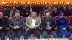Özbek, Ak Parti Mahalle ve Köy Başkanlarıyla Buluştu