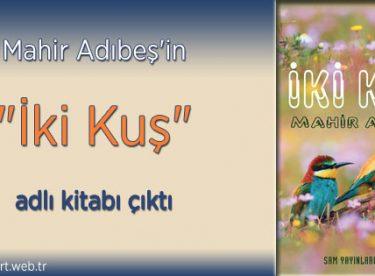 """Mahir Adıbeş'in """"İki Kuş"""" adlı kitabı çıktı"""