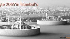 İşte 2065'in İstanbul'u