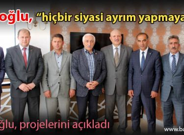 """Karaoğlu, """"hiçbir siyasi ayrım yapmayacağız"""""""