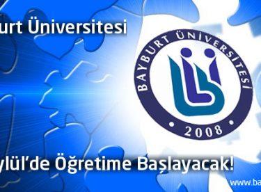 Bayburt Üniversitesi 28 Eylül'de Öğretime Başlayacak!