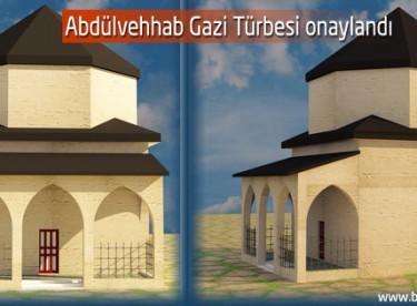 Abdülvehhab Gazi Türbesi onaylandı