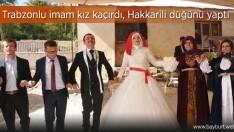 Trabzonlu imam kız kaçırdı, Hakkarili düğünü yaptı