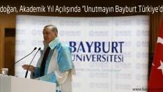 """Erdoğan, Akademik Yıl Açılışında """"Unutmayın Bayburt Türkiye'dir"""""""