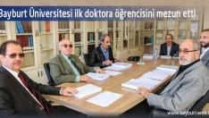 Bayburt Üniversitesi ilk doktora öğrencisini mezun etti