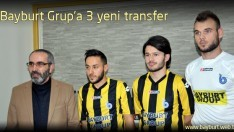 Bayburt Grup'a 3 yeni transfer
