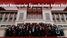 Bayburt Hayırseverler Öğrencilerinden Ankara Gezisi