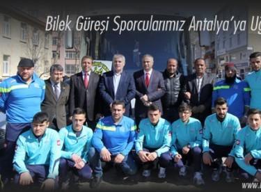 Bilek Güreşi Sporcularımız Antalya'ya Uğurlandı