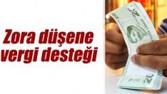 Zora düşene vergi desteği geliyor!