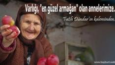 Varlığı, en güzel armağan olan annelerimize…