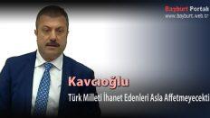 Kavcıoğlu, Türk Milleti İhanet Edenleri Asla Affetmeyecek