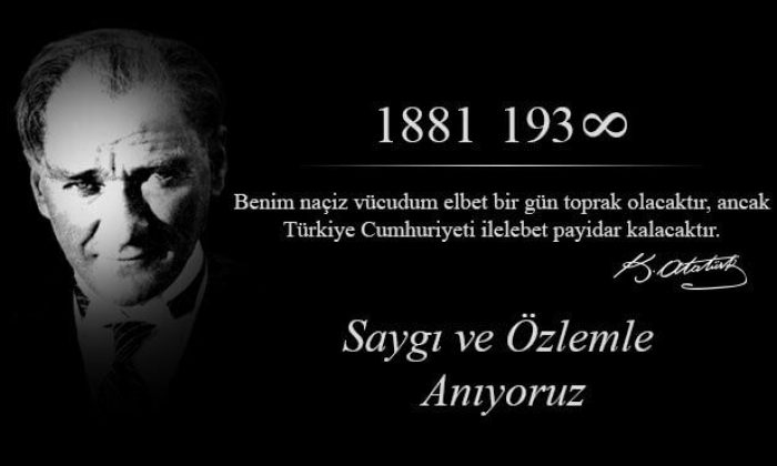 Mustafa Kemal Atatürk'ü saygı ve rahmetle anıyoruz