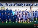 Bayburt Grup'ta Antalya kampı sürüyor