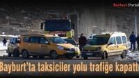 Bayburt'ta taksiciler yolu trafiğe kapattı