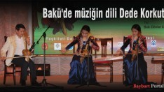 Bakü'de müziğin dili Dede Korkut