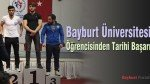Bayburt Üniversitesi Öğrencisinden Tarihi Başarı