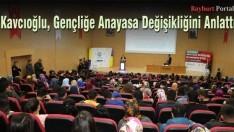 Kavcıoğlu, Gençliğe Anayasa Değişikliğini Anlattı