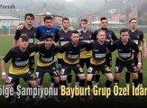 U17 Bölge Şampiyonu Bayburt Grup Özel İdare Spor