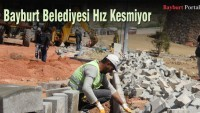 Bayburt Belediyesi Hız Kesmiyor