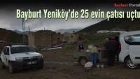 Bayburt Yeniköy'de 25 evin çatısı uçtu