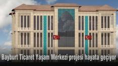 Bayburt Ticaret Yaşam Merkezi projesi hayata geçiyor