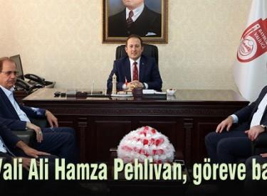 Vali Ali Hamza Pehlivan, göreve başladı