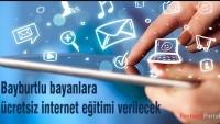 Bayburtlu bayanlara ücretsiz internet eğitimi verilecek