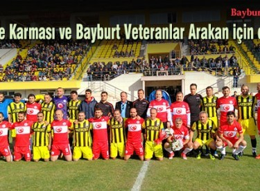 Türkiye Karması ve Bayburt Veteranlar Arakan için oynadı