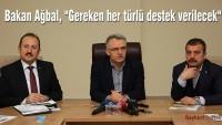 """Bakan Ağbal, """"Gereken her türlü destek verilecek"""""""