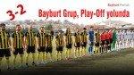 Bayburt Grup, Play-Off yolunda