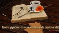 Türkiye, yayıncılık sektörü ve kitap sayısında kaçıncı sırada?