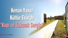 """Kenan Yavuz Kültür Evin'de """"Kapı ve Tokmak Sergisi"""""""