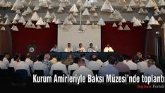 Kurum Amirleriyle Baksı Müzesi'nde toplantı