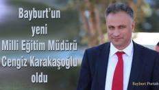 Bayburt Milli Eğitim Müdürlüğü'ne Cengiz Karakaşoğlu getirildi