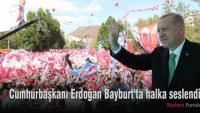 Cumhurbaşkanı Erdoğan Bayburt'ta halka seslendi