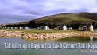 Tatilciler için Bayburt'ta Saklı Cennet Tatil Köyü