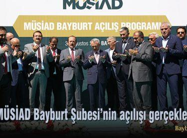 MÜSİAD Bayburt Şubesi'nin açılışı gerçekleştirildi