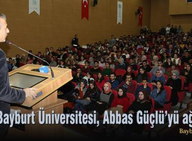 Bayburt Üniversitesi, Abbas Güçlü'yü ağırladı