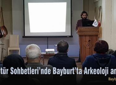 Kültür Sohbetleri'nde Bayburt'ta Arkeoloji anlatıldı