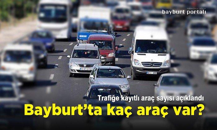 Bayburt'ta trafiğe kayıtlı araç sayısı açıklandı